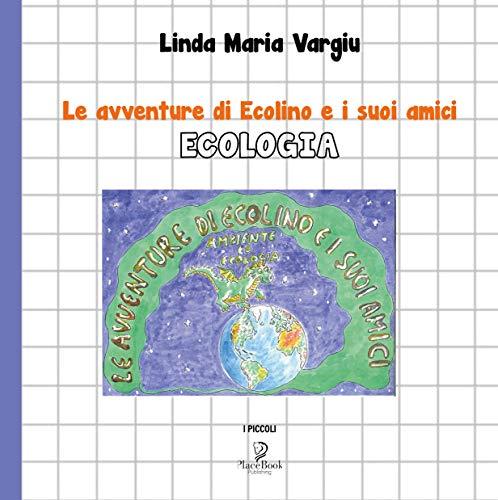 Le avventure di ECOLINO e i suoi amici: ECOLOGIA (I PICCOLI Vol. 5) (Italian Edition)