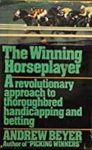 The winning horseplayer: A revolutionary approach to thoroughbred handicapping and betting