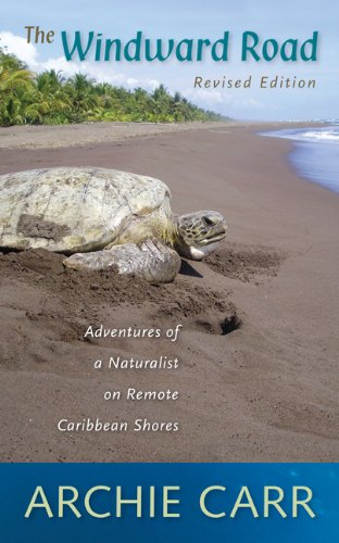 Compare Textbook Prices for The Windward Road: Adventures of a Naturalist on Remote Caribbean Shores Revised Edition ISBN 9780813044842 by Carr, Archie F.