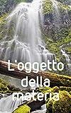 L'oggetto della materia (Italian Edition)