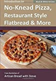 Introduction to No-Knead Pizza, Restaurant Style Flatbread & More (B&W Version): From the kitchen of Artisan...
