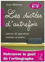 Les dictées d'autrefois suivies de questions traitées et notées - Classes de 6e et 5e de Jean Maitron