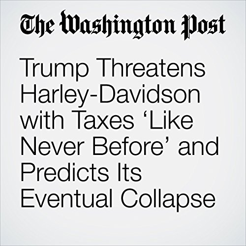 Trump Threatens Harley-Davidson with Taxes 'Like Never Before' and Predicts Its Eventual Collapse copertina