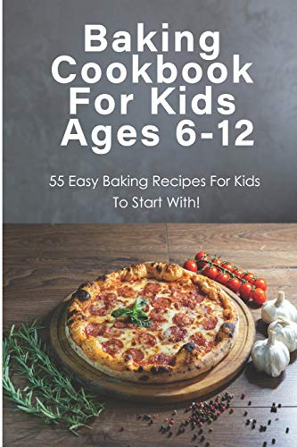 Baking Cookbook For Kids Ages 6-12_ 55 Easy Baking Recipes For Kids To...