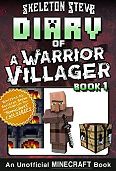 Diary of a Minecraft Warrior Villager - Book 1: Unofficial Minecraft Books for Kids, Teens, & Nerds - Adventure Fan Fiction Diary Series (Skeleton Steve ... - The Warrior Villager Adventure) by [Skeleton Steve, Crafty Creeper Art, Wimpy Noob Steve Minecrafty]