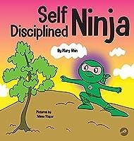 Self Disciplined Ninja: A Children's Book About Improving Willpower (Ninja Life Hacks)