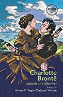 Charlotte Brontë: Legacies and Afterlives (Interventions: Rethinking the Nineteenth Century)