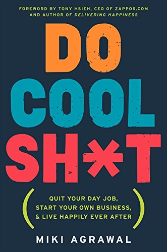 Image of Do Cool Sh*t: Quit Your Day Job, Start Your Own Business, and Live Happily Ever After