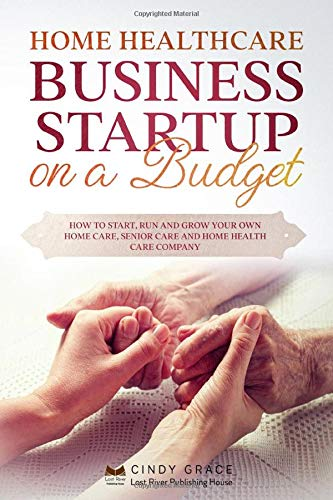 Compare Textbook Prices for Home Healthcare Business Startup on a Budget: How to Start, Run and Grow Your Own Home care, Senior Care and Home Health Care Company  ISBN 9798625136105 by Grace, Cindy