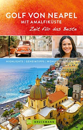 Bruckmann Reiseführer Golf von Neapel und Amalfiküste: Zeit für das Beste: Highlights, Geheimtipps, Wohlfühladressen
