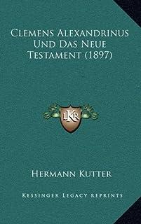 Clemens Alexandrinus Und Das Neue Testament (1897)