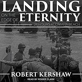 Landing on the Edge of Eternity     Twenty-Four Hours at Omaha Beach              Auteur(s):                                                                                                                                 Robert Kershaw                               Narrateur(s):                                                                                                                                 Roger Clark                      Durée: 14 h et 21 min     1 évaluation     Au global 5,0