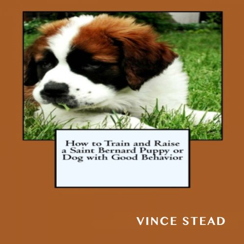 How to Train and Raise a Saint Bernard Puppy or Dog with Good Behavior audiobook cover art