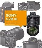 Kamerabuch Sony Alpha 7R III: Die neue Dimension für brillante Bilder im Vollformat (German Edition)