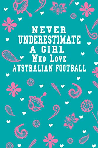Never Underestimate A Girl Who Loves Australian football Notebook: Lined Notebook / Journal Gift, 120 Pages, 6x9, Soft Cover, Matte Finish