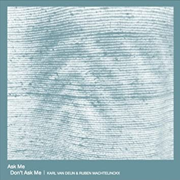 Ask Me - Don't Ask Me