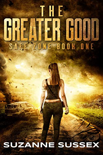 The Greater Good: A Post-Apocalyptic Zombie Survival Series (Safe Zone Book 1) by [Suzanne Sussex]
