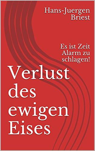 Verlust des ewigen Eises: Es ist Zeit Alarm zu schlagen! (German Edition)