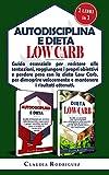 autodisciplina e dieta low carb: guida essenziale per resistere alle tentazioni, raggiungere i propri obiettivi e perdere peso con la dieta low carb, per ... velocemente e mantenere i risultati.