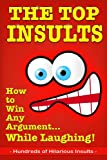 The Top Insults: How to Win Any Argument…While Laughing!