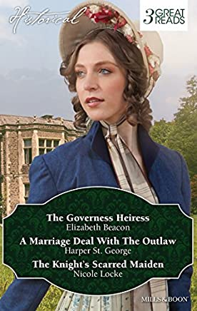 THE GOVERNESS HEIRESS/A MARRIAGE DEAL WITH THE OUTLAW/THE KNIGHT'S SCARRED MAIDEN