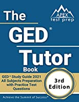 The GED Tutor Book: GED Study Guide 2021 All Subjects Preparation with Practice Test Questions [3rd Edition]