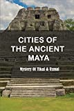 Cities Of The Ancient Maya: Mystery Of Tikal & Uxmal: Mayan Civilization Timeline