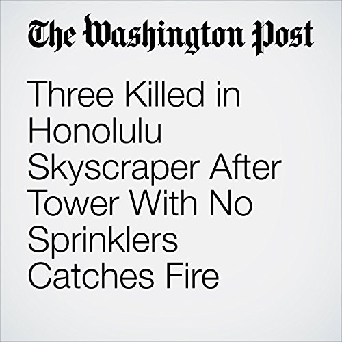 Three Killed in Honolulu Skyscraper After Tower With No Sprinklers Catches Fire copertina