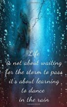 Life is not about waiting for the storm to pass it's about learning to dance  in the rain: Inspiring Motivational Ballet Dancers in the rain writing journal, 5X8 120 Pages