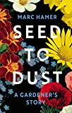 Seed to Dust: A Gardener's Story (English Edition)
