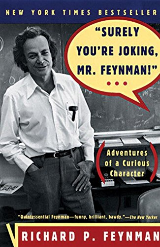 Surely You're Joking, Mr. Feynman! (Adventures of a Curious Character)