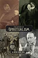 The History of Spiritualism (Vols. 1 and 2)