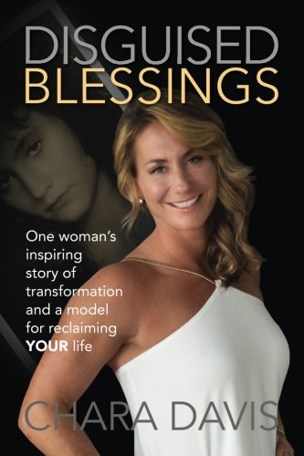 Book: Disguised Blessings - One woman's inspiring story of transformation and a model for reclaiming YOUR life. by Chara Davis