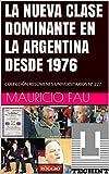 LA NUEVA CLASE DOMINANTE EN LA ARGENTINA DESDE 1976: COLECCIÓN RESÚMENES UNIVERSITARIOS Nº 227