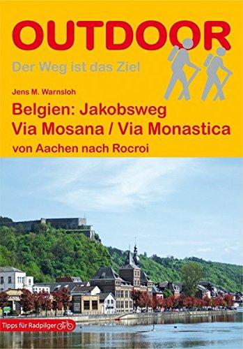 Belgien Jakobsweg: Via Mosana / Via Monastica: von Aachen nach Rocroi (Der Weg ist das Ziel)