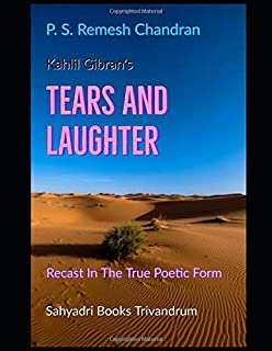 Kahlil Gibran's TEARS AND LAUGHTER: Recast In The True Poetic Form