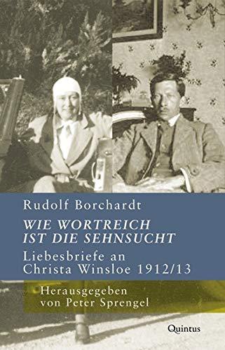 Wie wortreich ist die Sehnsucht: Liebesbriefe an Christa Winsloe 1912/13 (Schriften der Rudolf-Borchardt-Gesellschaft)