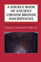 A Source Book of Ancient Chinese Bronze Inscriptions (Early China Special Monograph)
