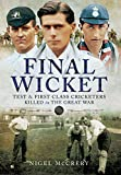 Final Wicket: Test and First-Class Cricketers Killed in the Great War...