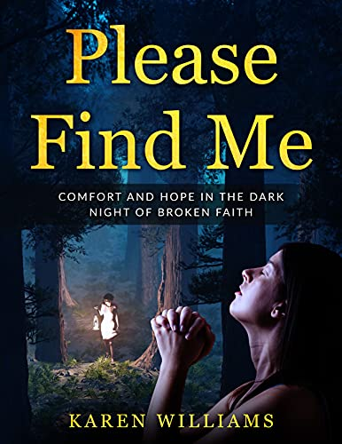 Please Find Me: Comfort and Hope in the Dark Night of Broken Faith