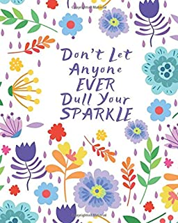Don't Let Anyone Ever Dull Your Sparkle: Motivational Journal for Women with Inspirational Prompts and Affirmations