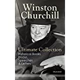 WINSTON CHURCHILL Ultimate Collection: Historical Books, Essays, Speeches & Letters (Illustrated): The Second World War, My Early Life, A History of the ... The World Crisis, Savrola… (English Edition)