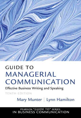 Compare Textbook Prices for Guide to Managerial Communication Guide to Series in Business Communication 10 Edition ISBN 9780132971331 by Munter, Mary,Hamilton, Lynn