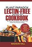 Plant Paradox Lectin-Free Instant Pot Cookbook: 101 Lectin-free Recipes to Cook in Your Instant Pot Pressure Cooker