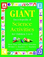 The Giant Encyclopedia of Science Activities for Children 3 to 6: More Than 600 Science Activities