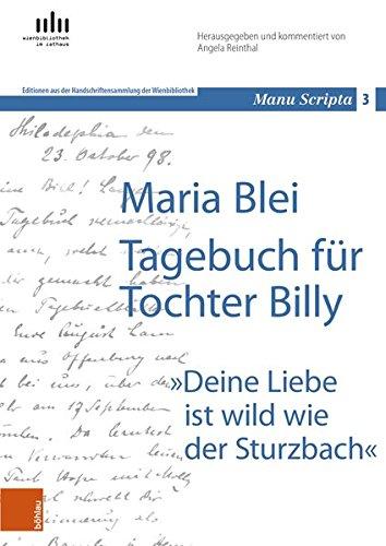 Maria Blei: Tagebuch für Tochter Billy: Deine Liebe ist wild wie der Sturzbach (Manu scripta / Text-Archiv der österreichischen Kulturgeschichte, Band 3)