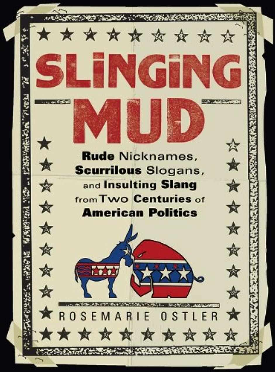 中絶印象不誠実Slinging Mud: Rude Nicknames, Scurrilous Slogans, and Insulting Slang from Two Centuries of Am erican Politics (English Edition)