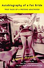 Autobiography of a Fat Bride: True Tales of a Pretend Adulthood by Laurie Notaro (2003-07-08)
