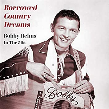 Borrowed Country Dreams - Bobby Helms in the 50's