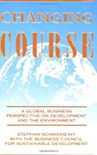 Changing Course: A Global Business Perspective on Development and the Environment (The MIT Press)